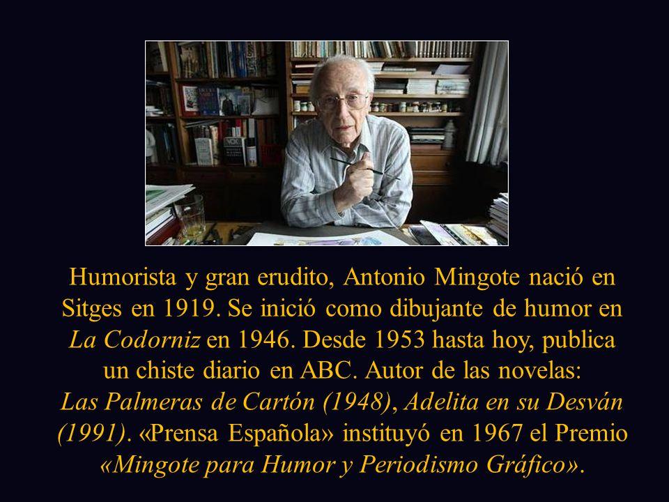 Humorista y gran erudito, Antonio Mingote nació en Sitges en 1919.
