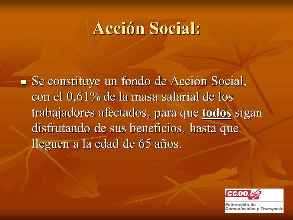 Acción Social: Se constituye un fondo de Acción Social, con el 0,61% de la masa salarial de los trabajadores afectados, para que todos sigan disfrutando de sus beneficios, hasta que lleguen a la edad de 65 años.