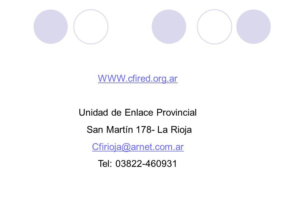 WWW.cfired.org.ar Unidad de Enlace Provincial San Martín 178- La Rioja Cfirioja@arnet.com.ar Tel: 03822-460931