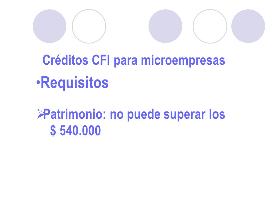 Créditos CFI para microempresas Requisitos Patrimonio: no puede superar los $ 540.000