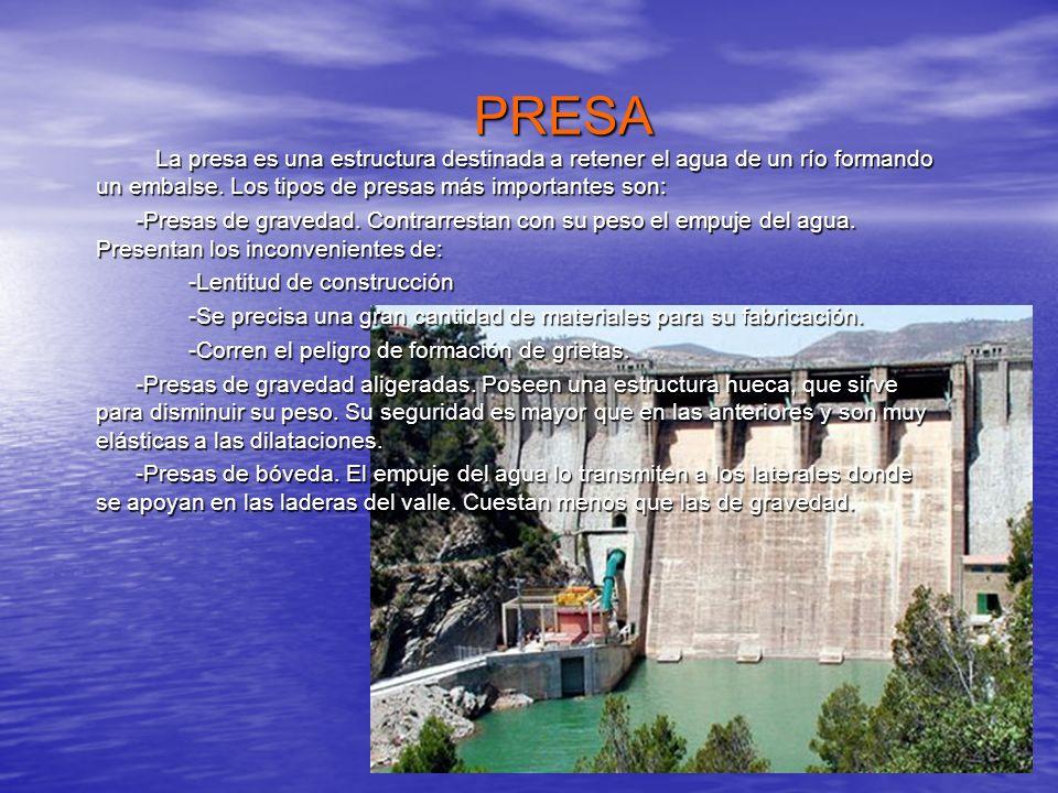PRESA PRESA La presa es una estructura destinada a retener el agua de un río formando un embalse. Los tipos de presas más importantes son: La presa es