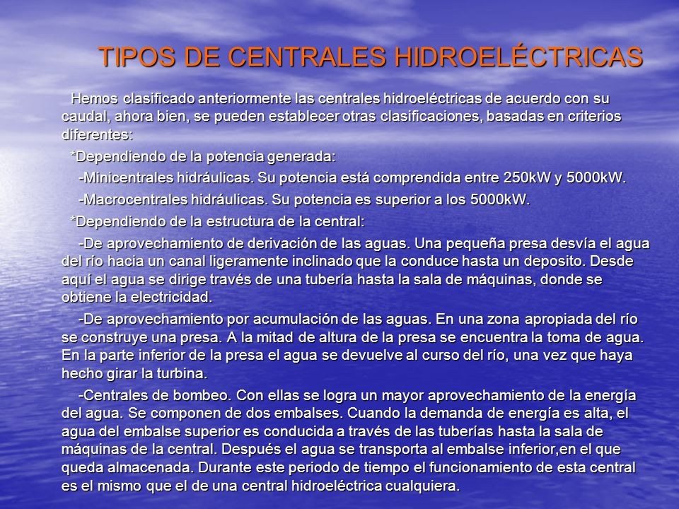 TIPOS DE CENTRALES HIDROELÉCTRICAS Hemos clasificado anteriormente las centrales hidroeléctricas de acuerdo con su caudal, ahora bien, se pueden estab