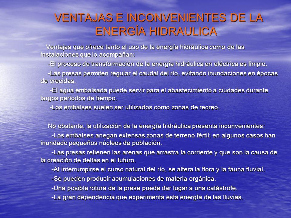 VENTAJAS E INCONVENIENTES DE LA ENERGÍA HIDRAULICA VENTAJAS E INCONVENIENTES DE LA ENERGÍA HIDRAULICA Ventajas que ofrece tanto el uso de la energía h