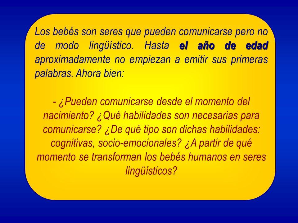 el año de edad Los bebés son seres que pueden comunicarse pero no de modo lingüístico.