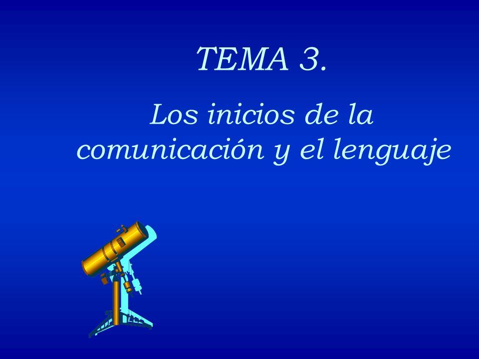 TEMA 3. Los inicios de la comunicación y el lenguaje
