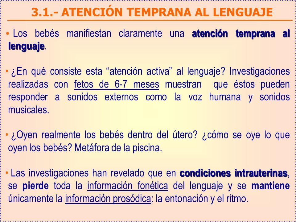 3.1.- ATENCIÓN TEMPRANA AL LENGUAJE atención temprana al lenguaje Los bebés manifiestan claramente una atención temprana al lenguaje.