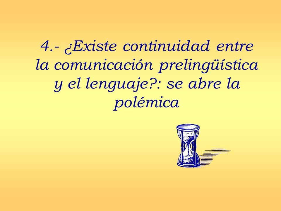 4.- ¿Existe continuidad entre la comunicación prelingüística y el lenguaje?: se abre la polémica