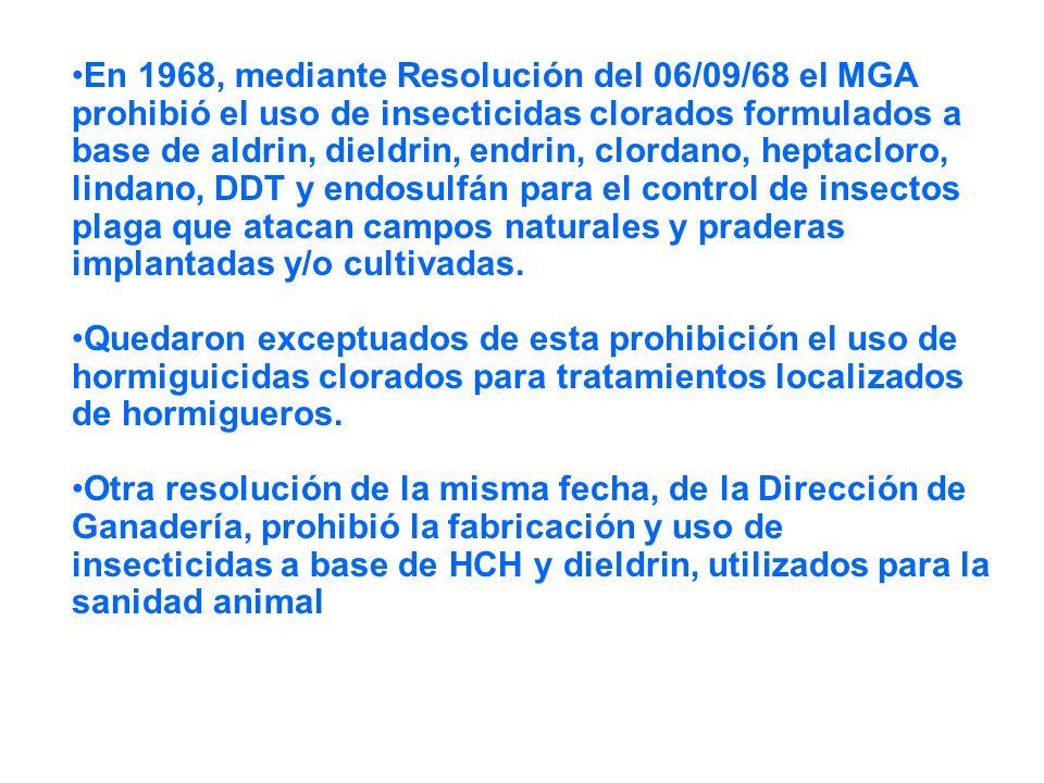 En 1968, mediante Resolución del 06/09/68 el MGA prohibió el uso de insecticidas clorados formulados a base de aldrin, dieldrin, endrin, clordano, hep