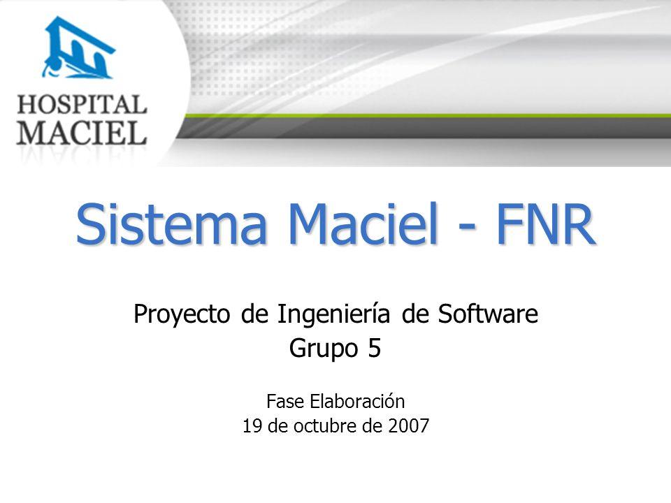 Sistema Maciel - FNR Proyecto de Ingeniería de Software Grupo 5 Fase Elaboración 19 de octubre de 2007