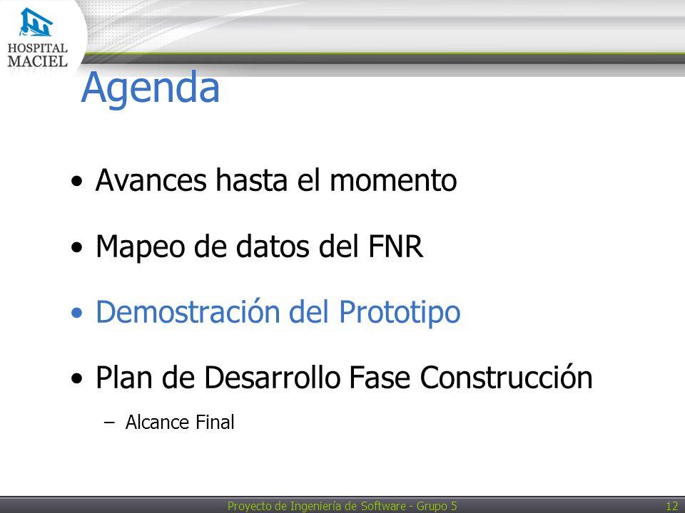 Proyecto de Ingeniería de Software - Grupo 5 12 Agenda Avances hasta el momento Mapeo de datos del FNR Demostración del Prototipo Plan de Desarrollo Fase Construcción –Alcance Final