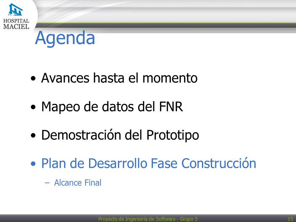 Proyecto de Ingeniería de Software - Grupo 5 15 Agenda Avances hasta el momento Mapeo de datos del FNR Demostración del Prototipo Plan de Desarrollo Fase Construcción –Alcance Final