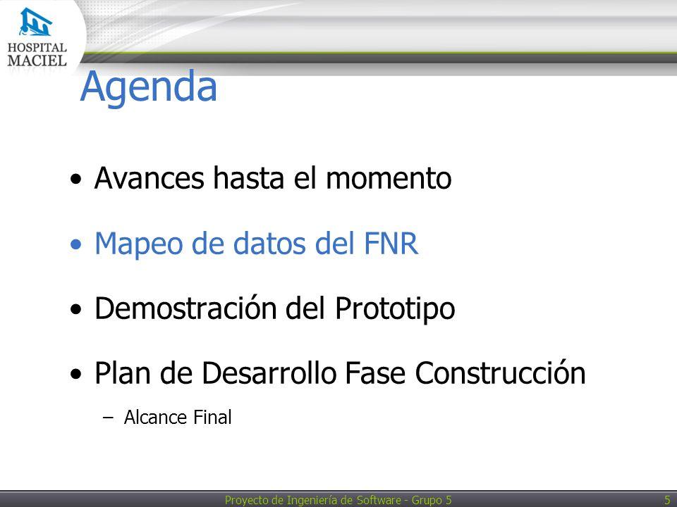 Proyecto de Ingeniería de Software - Grupo 5 5 Agenda Avances hasta el momento Mapeo de datos del FNR Demostración del Prototipo Plan de Desarrollo Fase Construcción –Alcance Final