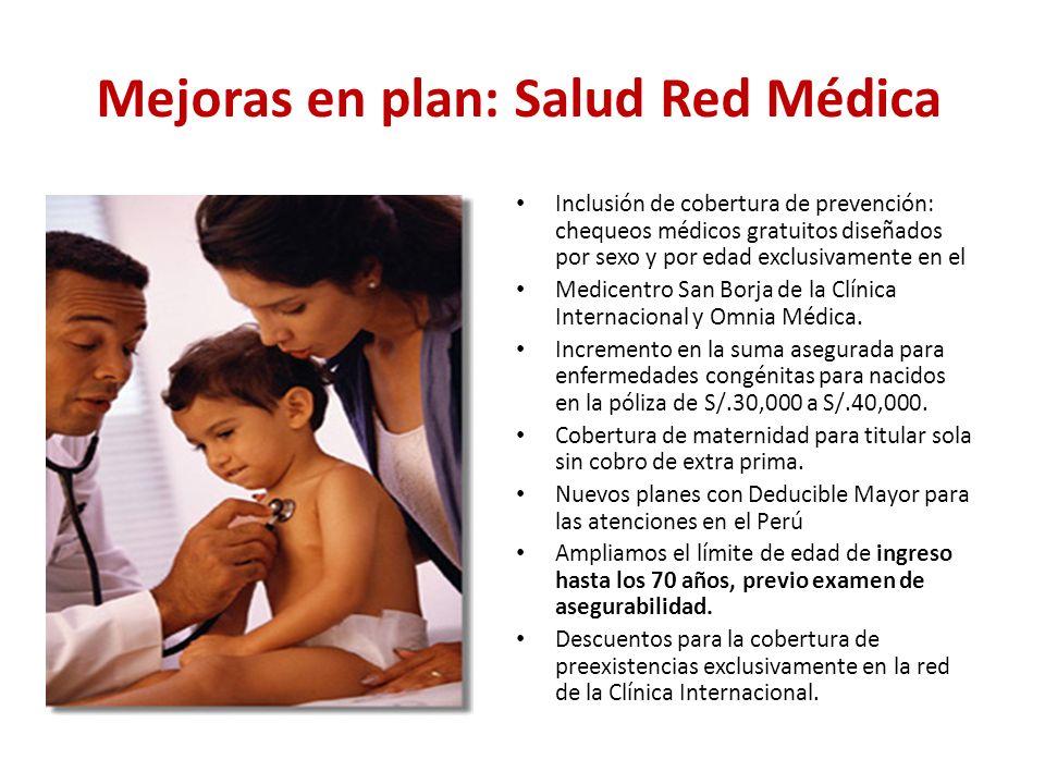 Mejoras en plan: Salud Red Médica Inclusión de cobertura de prevención: chequeos médicos gratuitos diseñados por sexo y por edad exclusivamente en el