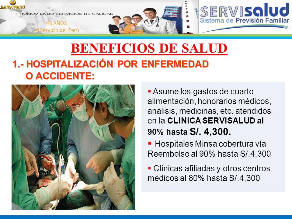 46 AÑOS Al Servicio del Perú 1.- HOSPITALIZACIÓN POR ENFERMEDAD O ACCIDENTE: O ACCIDENTE: Asume los gastos de cuarto, alimentación, honorarios médicos