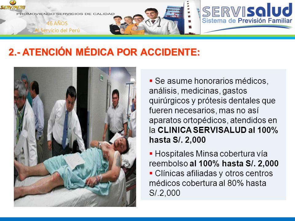 46 AÑOS Al Servicio del Perú 2.- ATENCIÓN MÉDICA POR ACCIDENTE: 2.- ATENCIÓN MÉDICA POR ACCIDENTE: Se asume honorarios médicos, análisis, medicinas, g