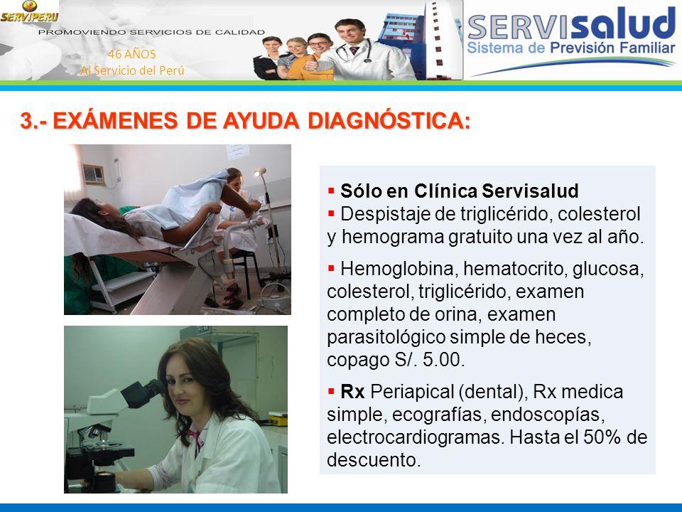 46 AÑOS Al Servicio del Perú 3.- EXÁMENES DE AYUDA DIAGNÓSTICA: 3.- EXÁMENES DE AYUDA DIAGNÓSTICA: Sólo en Clínica Servisalud Despistaje de triglicéri