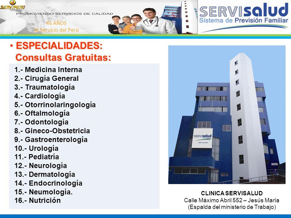 46 AÑOS Al Servicio del Perú ESPECIALIDADES: ESPECIALIDADES: Consultas Gratuitas: Consultas Gratuitas: 1.- Medicina Interna 2.- Cirugía General 3.- Tr