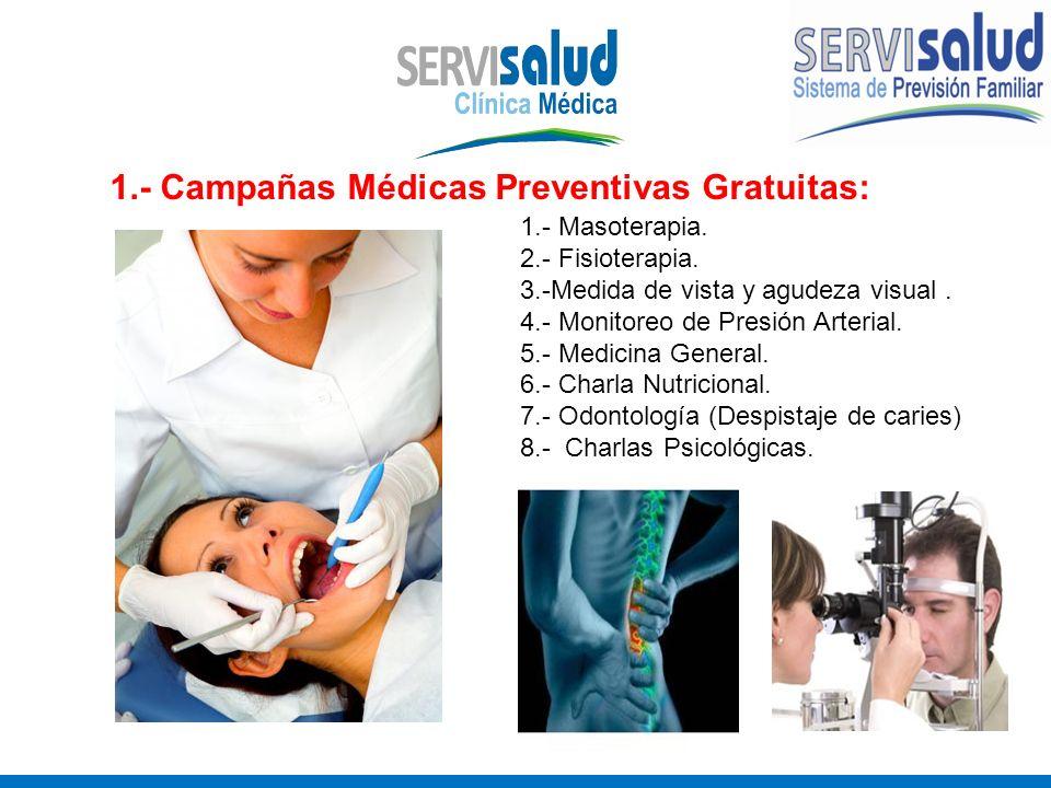 1.- Campañas Médicas Preventivas Gratuitas: 1.- Masoterapia. 2.- Fisioterapia. 3.-Medida de vista y agudeza visual. 4.- Monitoreo de Presión Arterial.