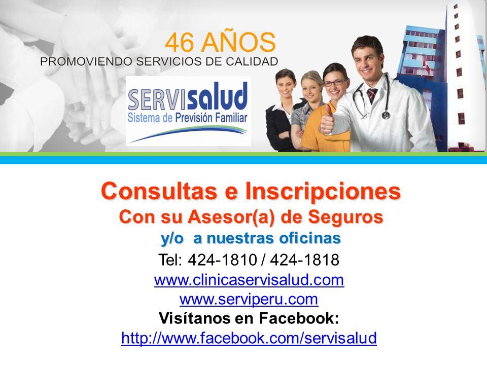 46 AÑOS Consultas e Inscripciones Con su Asesor(a) de Seguros y/o a nuestras oficinas Tel: 424-1810 / 424-1818 www.clinicaservisalud.com www.serviperu