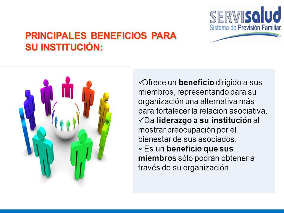 PRINCIPALES BENEFICIOS PARA SU INSTITUCIÓN: Ofrece un beneficio dirigido a sus miembros, representando para su organización una alternativa más para f