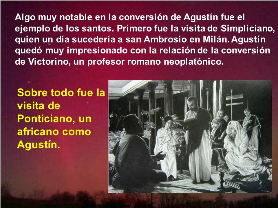 Santa Mónica había conseguido que Agustín estuviera ya convencido de la verdad del cristianismo; pero él se sentía encadenado a sus vicios, especialme