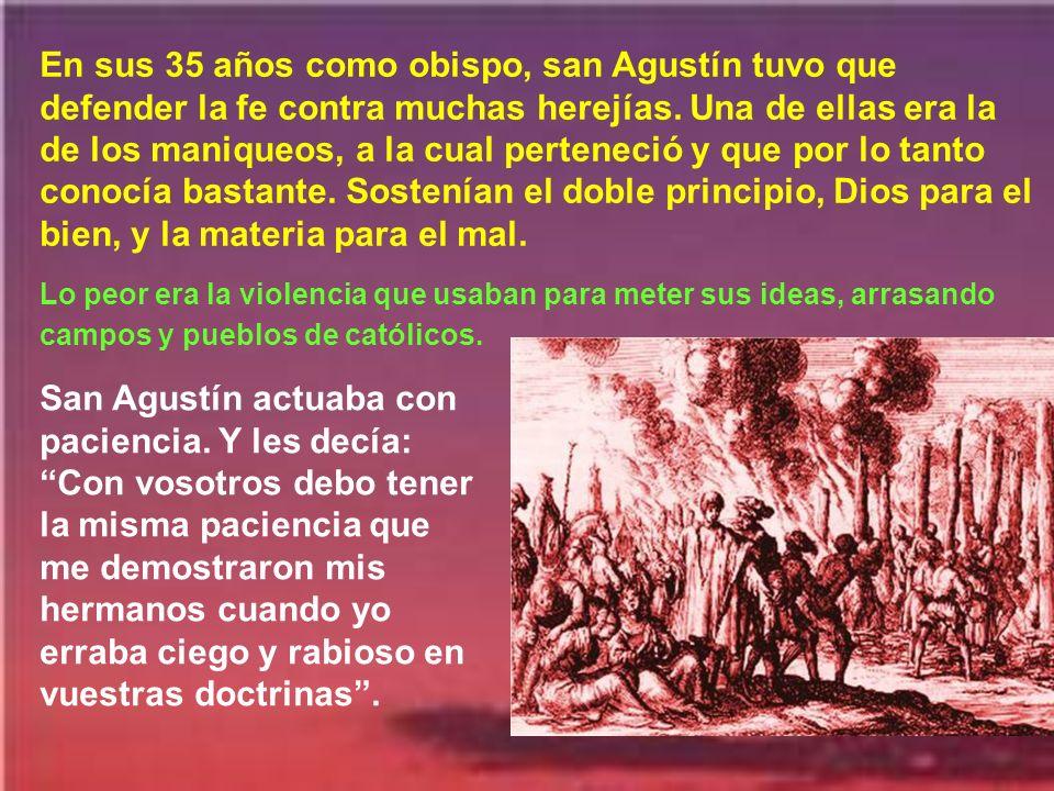 A pesar de su valía, san Agustín muestra una gran humildad. Lo muestra sobre todo en el libro de las Confesiones. En una ocasión tuvo una discusión co