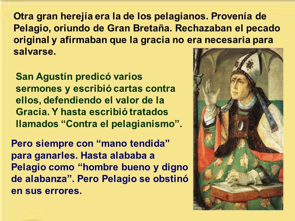 Otra herejía principal era la de los donatistas. Provenían de Donato, obispo de Cartago. Decían que los sacramentos realizados por un sacerdote pecado