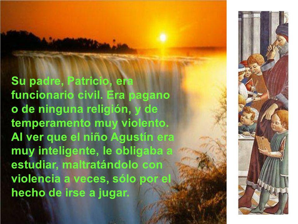 San Agustín nació el 13 de Noviembre de 354 en Tagaste, al norte de África, cerca de Numidia. Los padres eran de mediana posición social, pero no rico