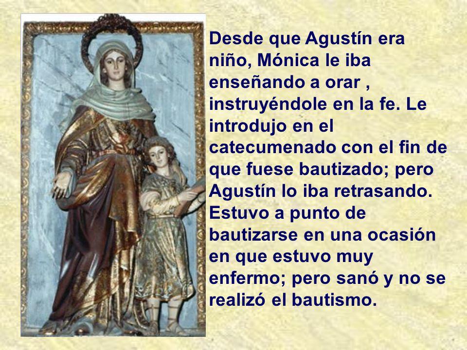 Su madre era santa Mónica. Una santa, no tanto de jovencita, pero sí desde el momento de su bautismo. Quería dedicar toda su vida a la oración; pero,