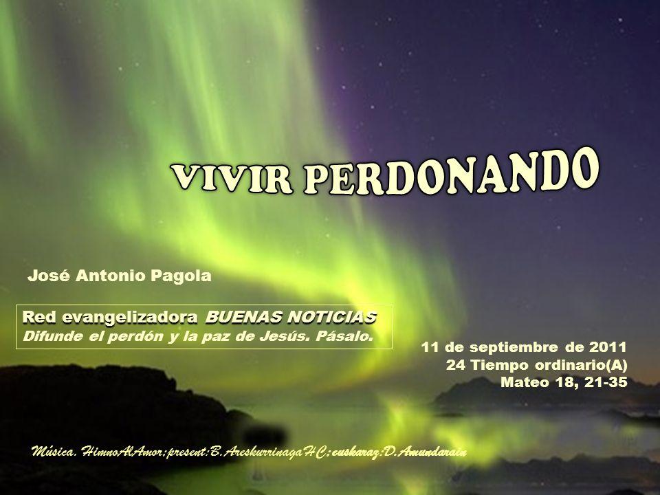 11 de septiembre de 2011 24 Tiempo ordinario(A) Mateo 18, 21-35 Red evangelizadora BUENAS NOTICIAS Difunde el perdón y la paz de Jesús.