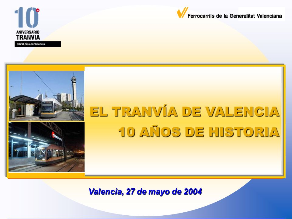 EL TRANVÍA DE VALENCIA 10 AÑOS DE HISTORIA Valencia, 27 de mayo de 2004