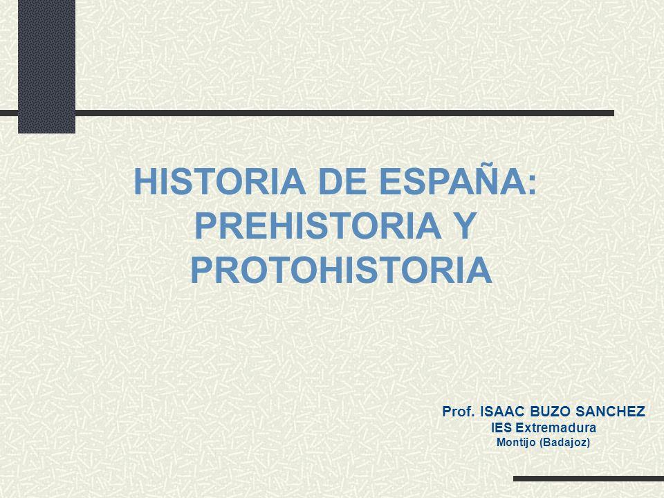 HISTORIA DE ESPAÑA: PREHISTORIA Y PROTOHISTORIA Prof. ISAAC BUZO SANCHEZ IES Extremadura Montijo (Badajoz)