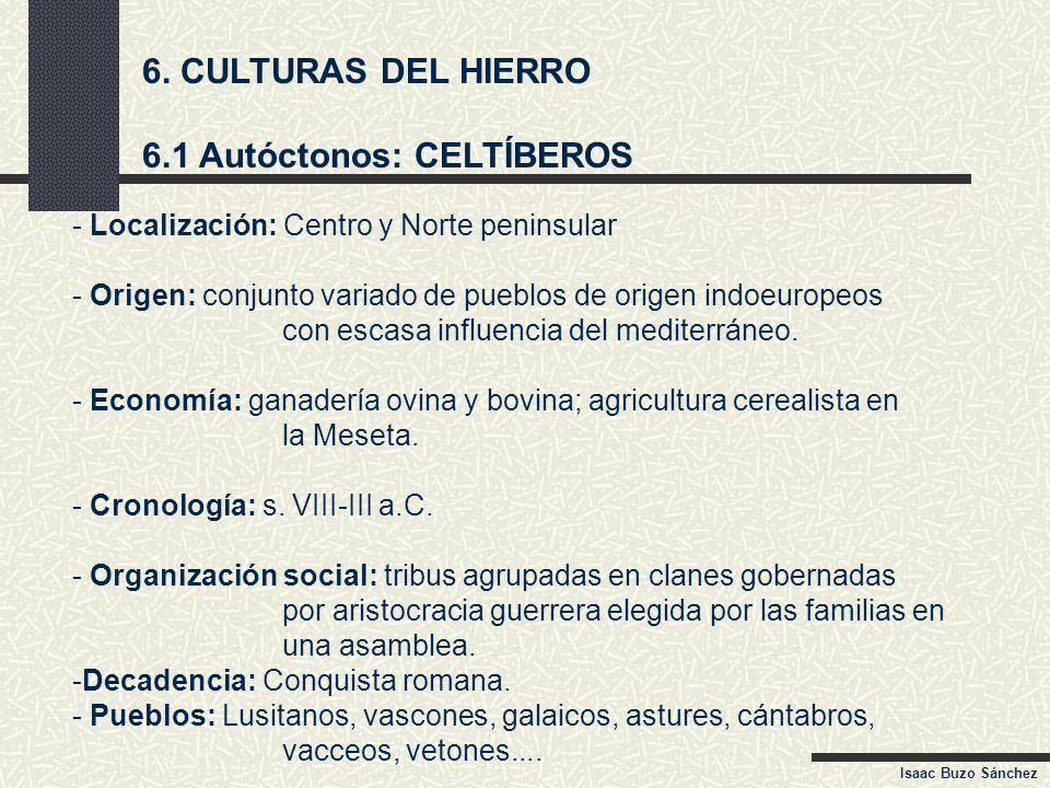6. CULTURAS DEL HIERRO 6.1 Autóctonos: CELTÍBEROS - Localización: Centro y Norte peninsular - Origen: conjunto variado de pueblos de origen indoeurope