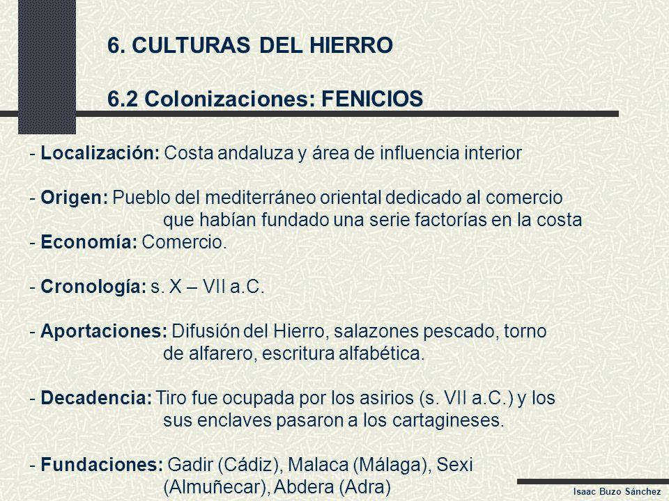 6. CULTURAS DEL HIERRO 6.2 Colonizaciones: FENICIOS - Localización: Costa andaluza y área de influencia interior - Origen: Pueblo del mediterráneo ori