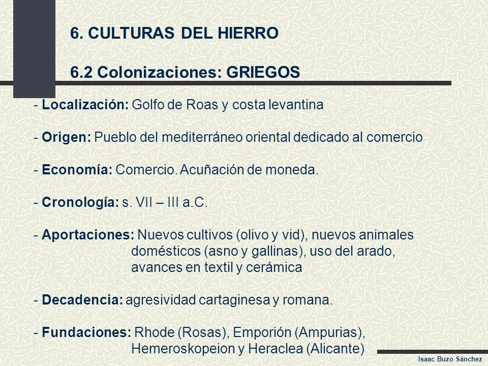 6. CULTURAS DEL HIERRO 6.2 Colonizaciones: GRIEGOS - Localización: Golfo de Roas y costa levantina - Origen: Pueblo del mediterráneo oriental dedicado