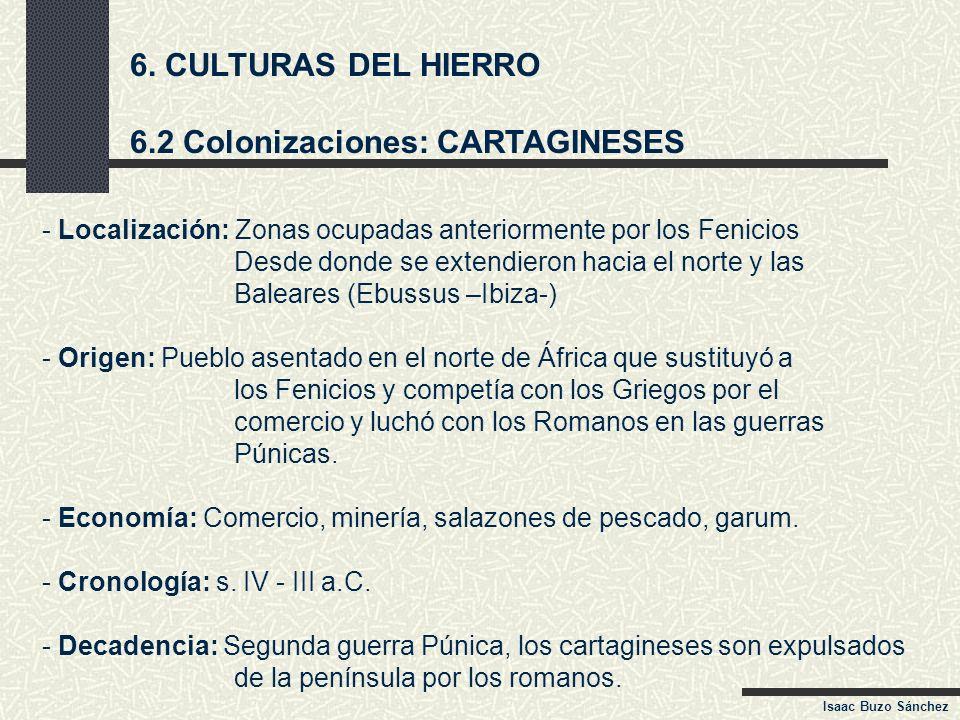 6. CULTURAS DEL HIERRO 6.2 Colonizaciones: CARTAGINESES - Localización: Zonas ocupadas anteriormente por los Fenicios Desde donde se extendieron hacia