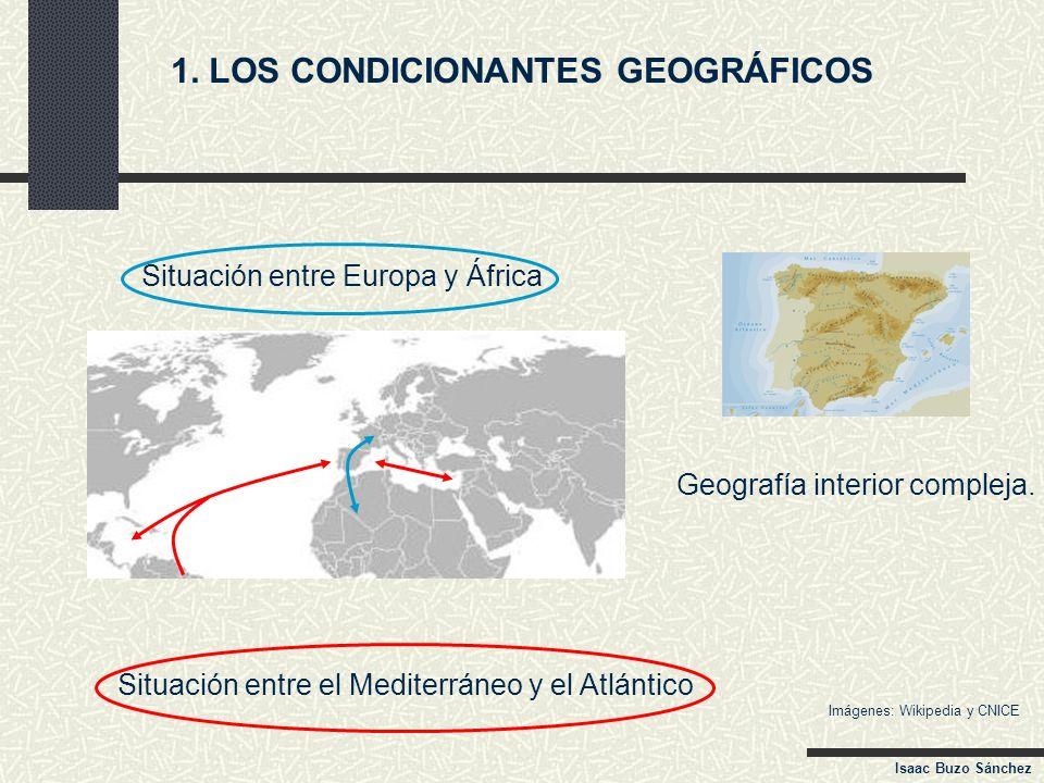 1. LOS CONDICIONANTES GEOGRÁFICOS Geografía interior compleja. Situación entre Europa y África Situación entre el Mediterráneo y el Atlántico Imágenes
