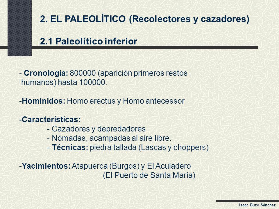 2. EL PALEOLÍTICO (Recolectores y cazadores) 2.1 Paleolítico inferior - Cronología: 800000 (aparición primeros restos humanos) hasta 100000. -Homínido