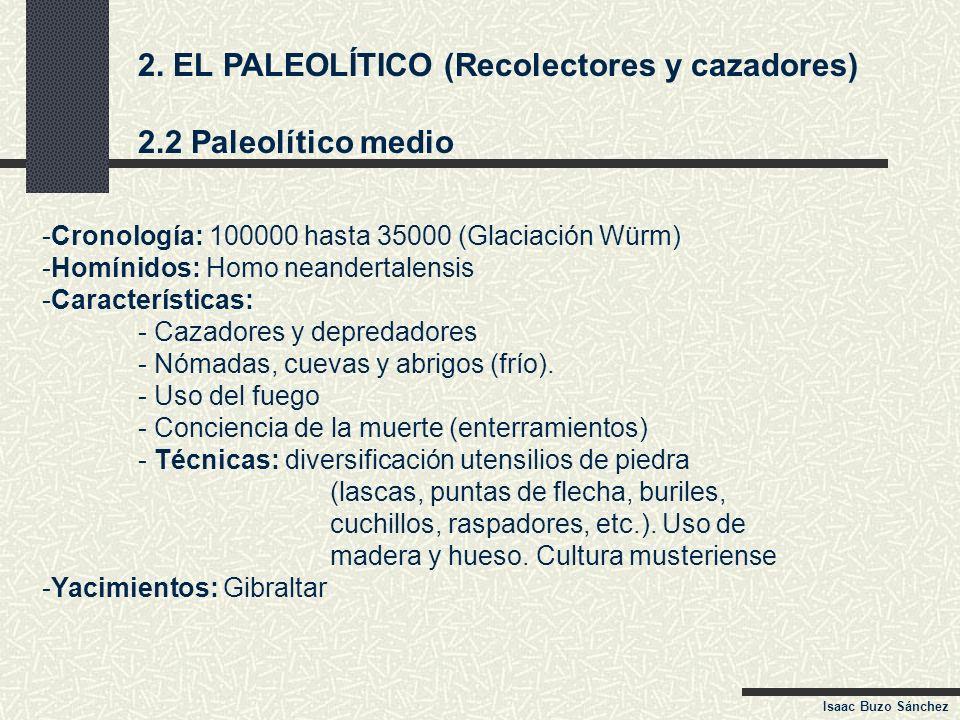 2. EL PALEOLÍTICO (Recolectores y cazadores) 2.2 Paleolítico medio -Cronología: 100000 hasta 35000 (Glaciación Würm) -Homínidos: Homo neandertalensis
