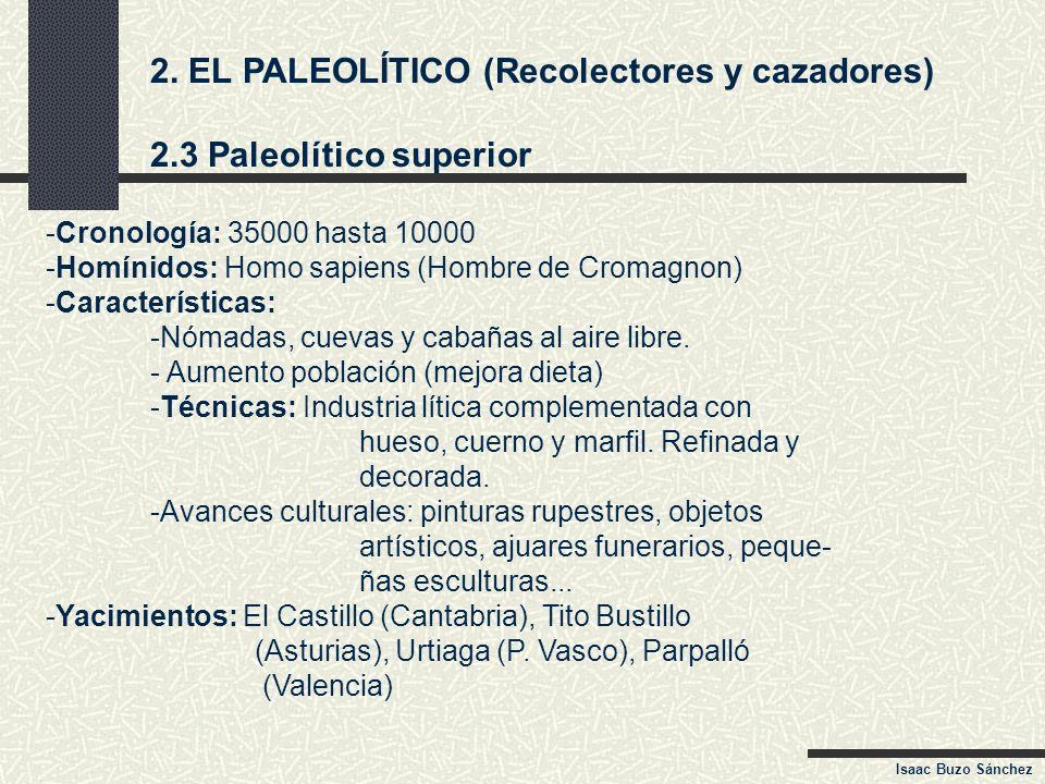 2. EL PALEOLÍTICO (Recolectores y cazadores) 2.3 Paleolítico superior -Cronología: 35000 hasta 10000 -Homínidos: Homo sapiens (Hombre de Cromagnon) -C