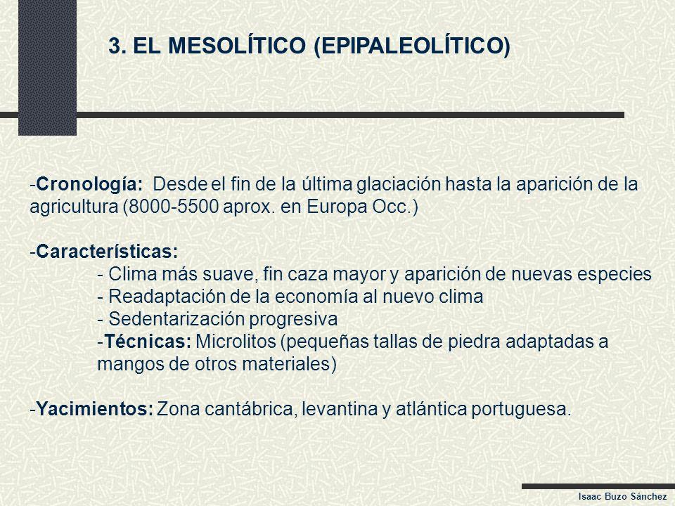 3. EL MESOLÍTICO (EPIPALEOLÍTICO) -Cronología: Desde el fin de la última glaciación hasta la aparición de la agricultura (8000-5500 aprox. en Europa O