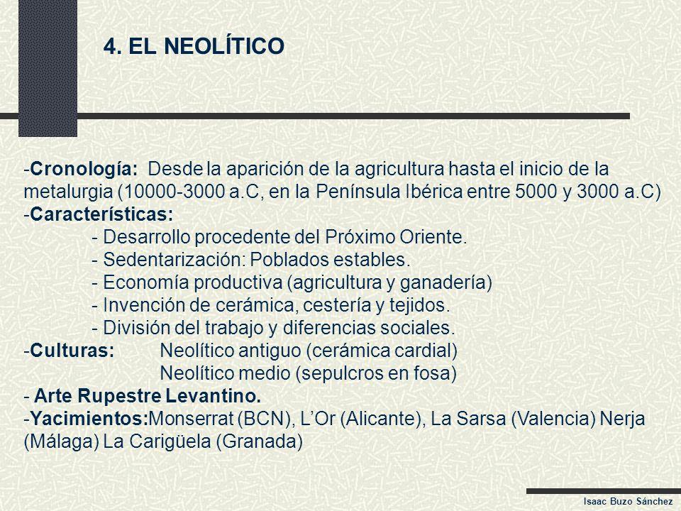 4. EL NEOLÍTICO -Cronología: Desde la aparición de la agricultura hasta el inicio de la metalurgia (10000-3000 a.C, en la Península Ibérica entre 5000