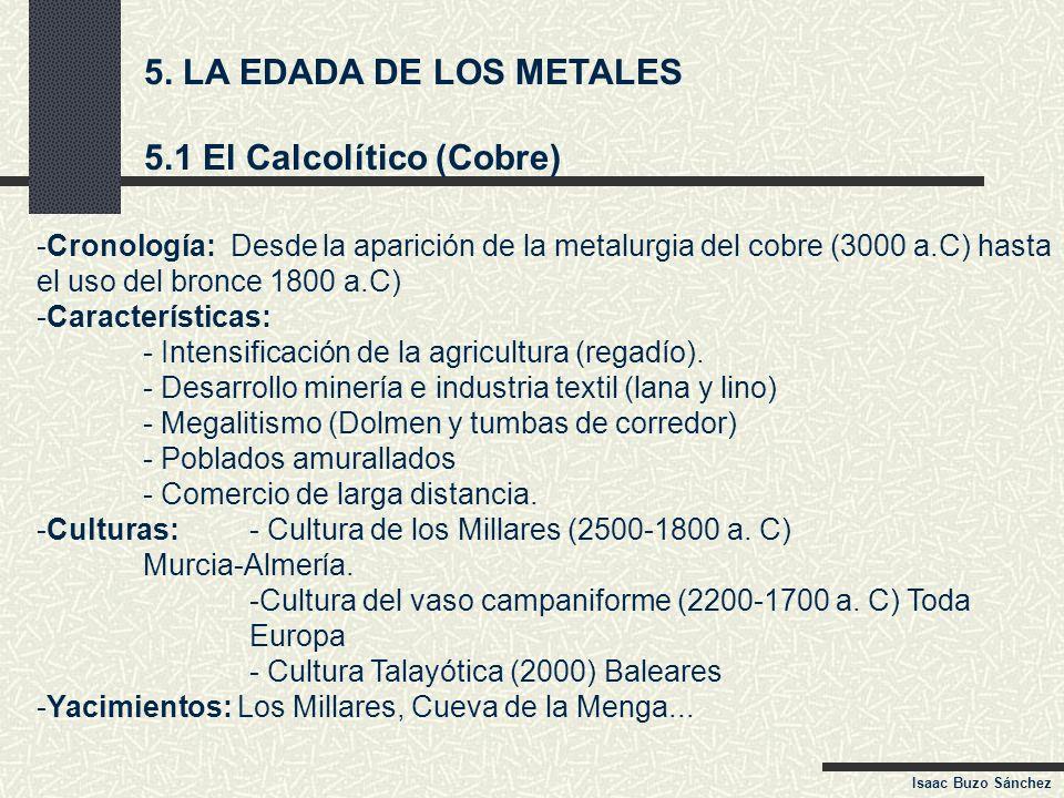 5. LA EDADA DE LOS METALES 5.1 El Calcolítico (Cobre) -Cronología: Desde la aparición de la metalurgia del cobre (3000 a.C) hasta el uso del bronce 18