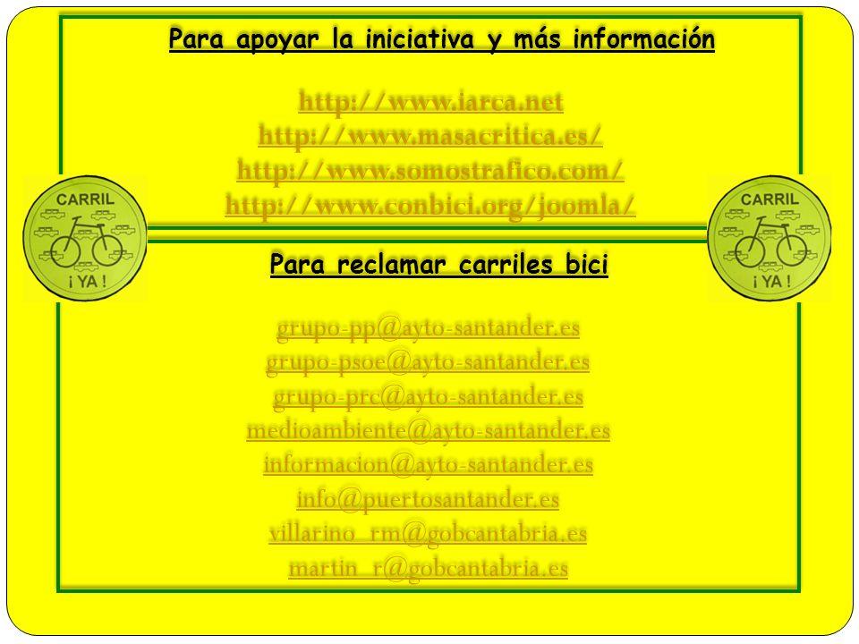 Para apoyar la iniciativa y más información http://www.iarca.net http://www.masacritica.es/ http://www.somostrafico.com/ http://www.conbici.org/joomla/ Para apoyar la iniciativa y más información http://www.iarca.net http://www.masacritica.es/ http://www.somostrafico.com/ http://www.conbici.org/joomla/ Para reclamar carriles bici grupo-pp@ayto-santander.es grupo-psoe@ayto-santander.es grupo-prc@ayto-santander.es medioambiente@ayto-santander.es informacion@ayto-santander.es info@puertosantander.es villarino_rm@gobcantabria.es martin_r@gobcantabria.es Para reclamar carriles bici grupo-pp@ayto-santander.es grupo-psoe@ayto-santander.es grupo-prc@ayto-santander.es medioambiente@ayto-santander.es informacion@ayto-santander.es info@puertosantander.es villarino_rm@gobcantabria.es martin_r@gobcantabria.es