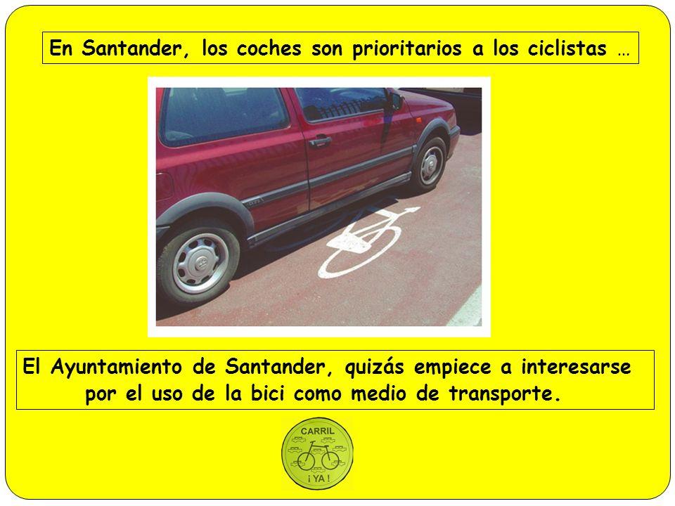 En Santander, los coches son prioritarios a los ciclistas … El Ayuntamiento de Santander, quizás empiece a interesarse por el uso de la bici como medio de transporte.