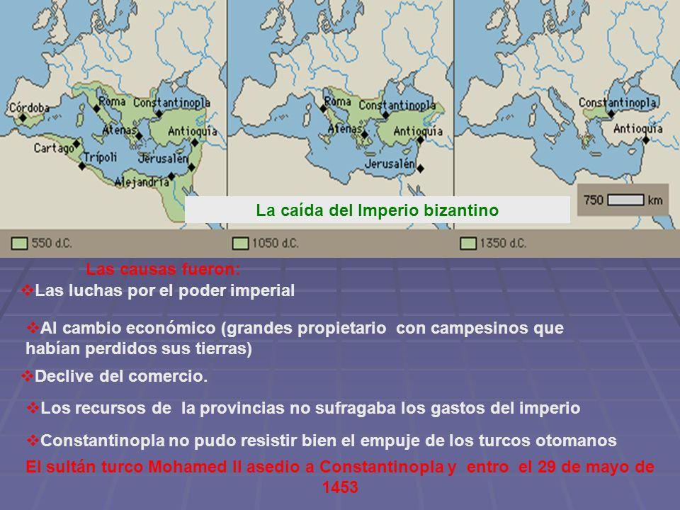 La caída del Imperio bizantino Las causas fueron: Las luchas por el poder imperial Al cambio económico (grandes propietario con campesinos que habían