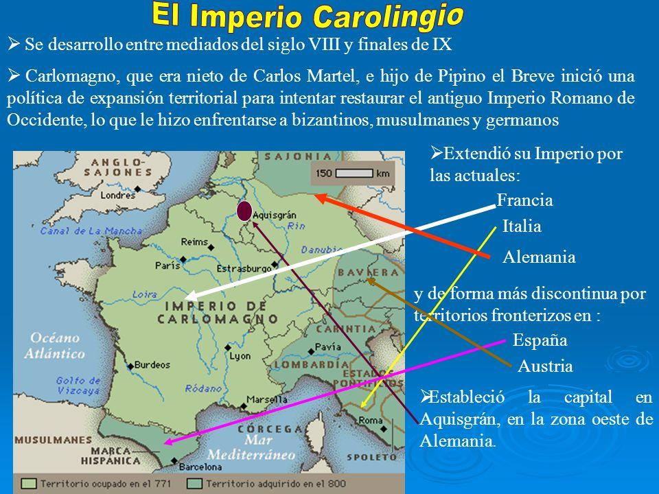 .. Se desarrollo entre mediados del siglo VIII y finales de IX y de forma más discontinua por territorios fronterizos en : Carlomagno, que era nieto d
