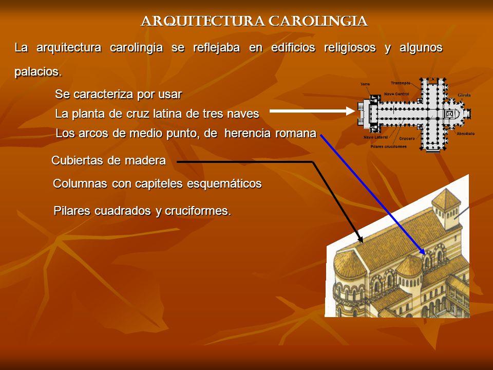 La arquitectura carolingia se reflejaba en edificios religiosos y algunos palacios. Arquitectura carolingia Se caracteriza por usar La planta de cruz