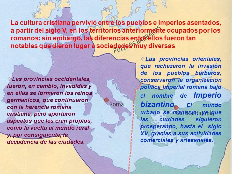 Las provincias occidentales, fueron, en cambio, invadidas y en ellas se formaron los reinos germánicos, que continuaron con la herencia romana cristia