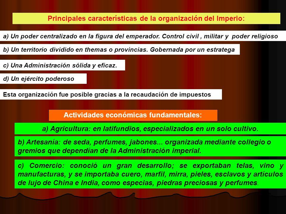 Principales características de la organización del Imperio: a) Un poder centralizado en la figura del emperador. Control civil, militar y poder religi